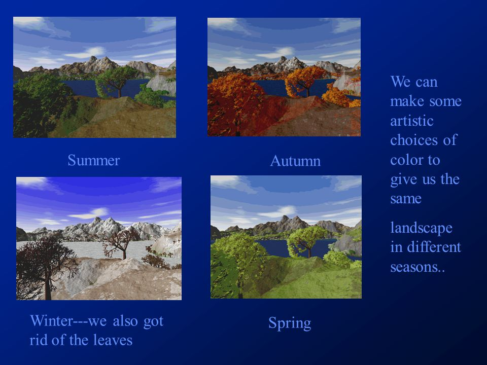 We can make some artistic choices of color to give us the same landscape in different seasons..