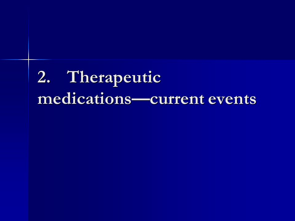 2.Therapeutic medications—current events