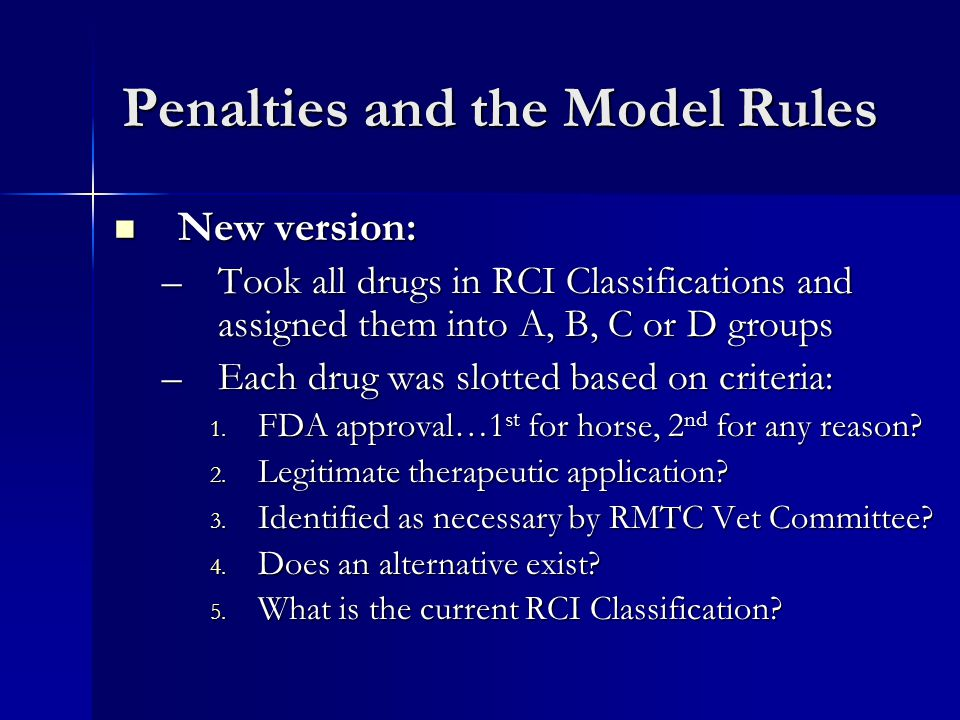 Penalties and the Model Rules New version: New version: –Took all drugs in RCI Classifications and assigned them into A, B, C or D groups –Each drug was slotted based on criteria: 1.