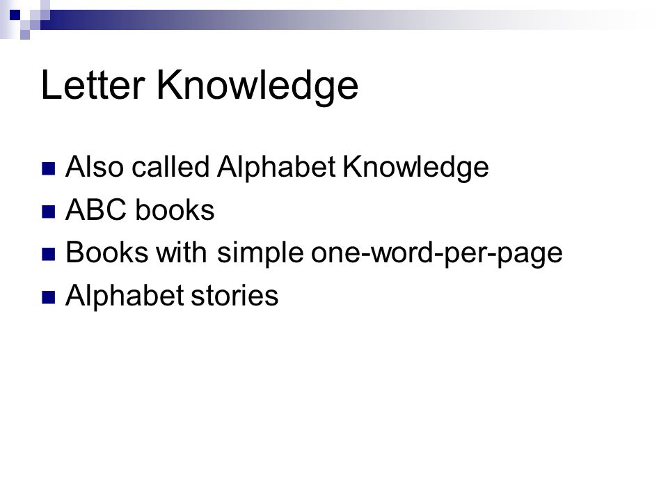 Letter Knowledge Also called Alphabet Knowledge ABC books Books with simple one-word-per-page Alphabet stories