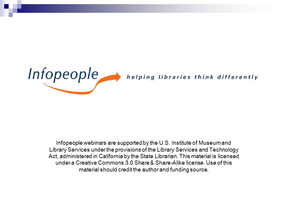 Infopeople webinars are supported by the U.S.