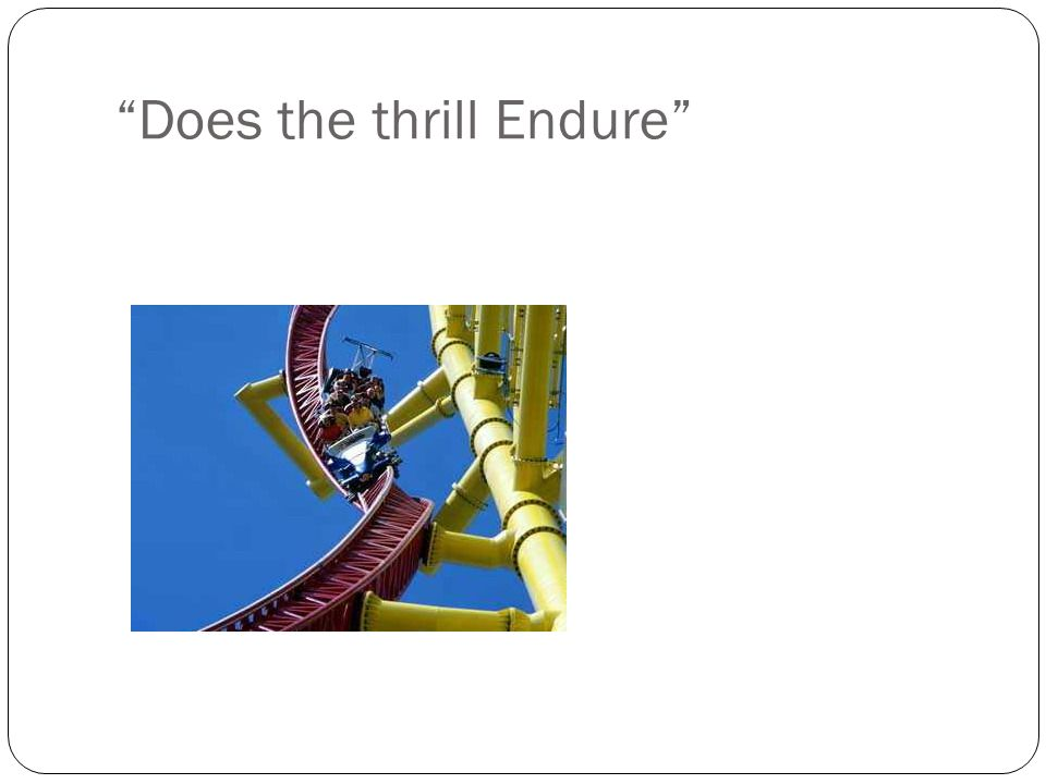 Does the thrill Endure