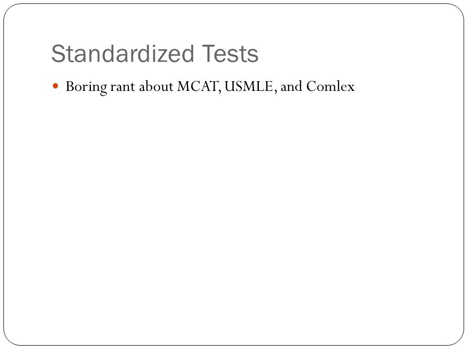 Standardized Tests Boring rant about MCAT, USMLE, and Comlex