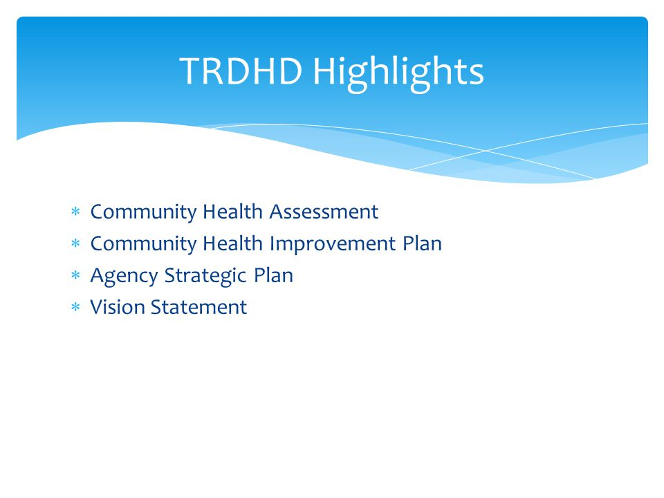  Community Health Assessment  Community Health Improvement Plan  Agency Strategic Plan  Vision Statement TRDHD Highlights