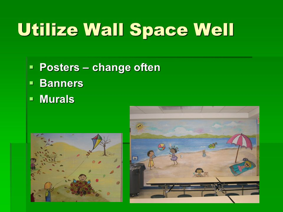 Utilize Wall Space Well  Posters – change often  Banners  Murals