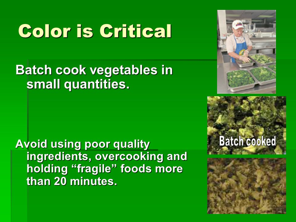 Color is Critical Batch cook vegetables in small quantities.