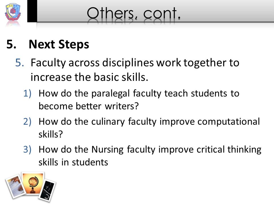 5.Next Steps 5.Faculty across disciplines work together to increase the basic skills.