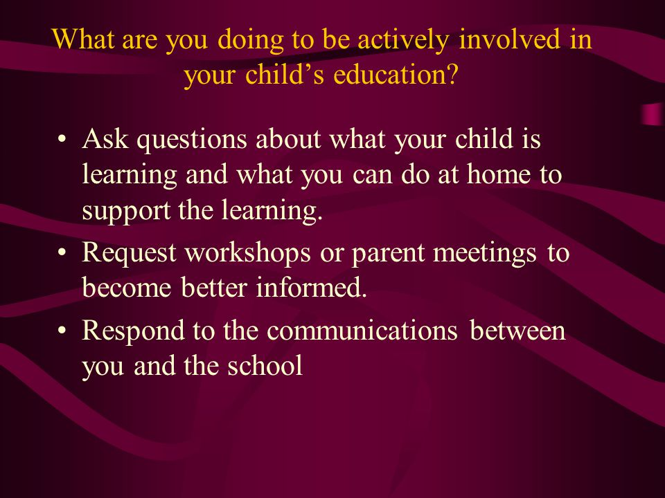 What are you doing to be actively involved in your child's education.