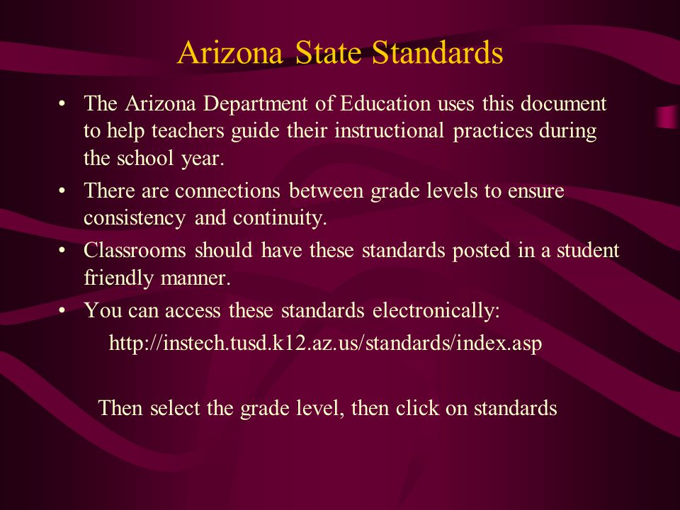 Arizona State Standards The Arizona Department of Education uses this document to help teachers guide their instructional practices during the school year.