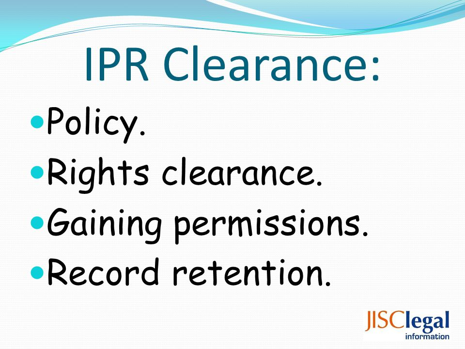 IPR Clearance: Policy. Rights clearance. Gaining permissions. Record retention.