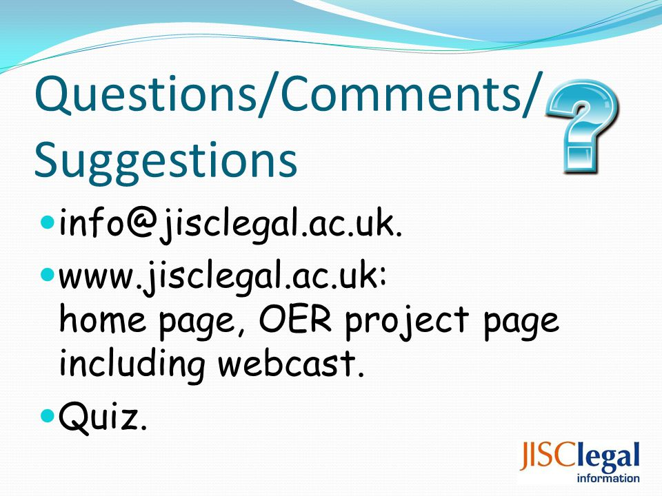 Questions/Comments/ Suggestions info@jisclegal.ac.uk.