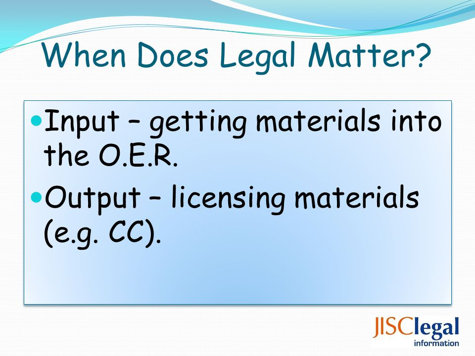 When Does Legal Matter. Input – getting materials into the O.E.R.