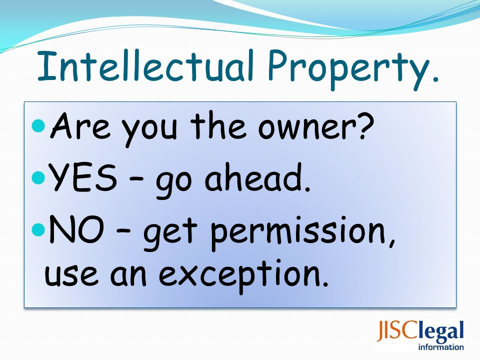 Intellectual Property. Are you the owner. YES – go ahead.