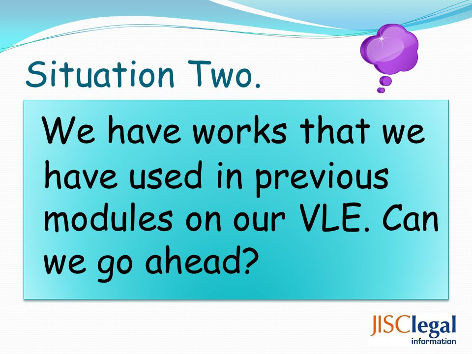 Situation Two. We have works that we have used in previous modules on our VLE. Can we go ahead