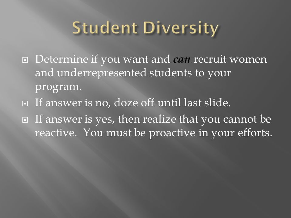  Determine if you want and can recruit women and underrepresented students to your program.