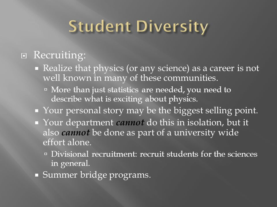 Recruiting:  Realize that physics (or any science) as a career is not well known in many of these communities.