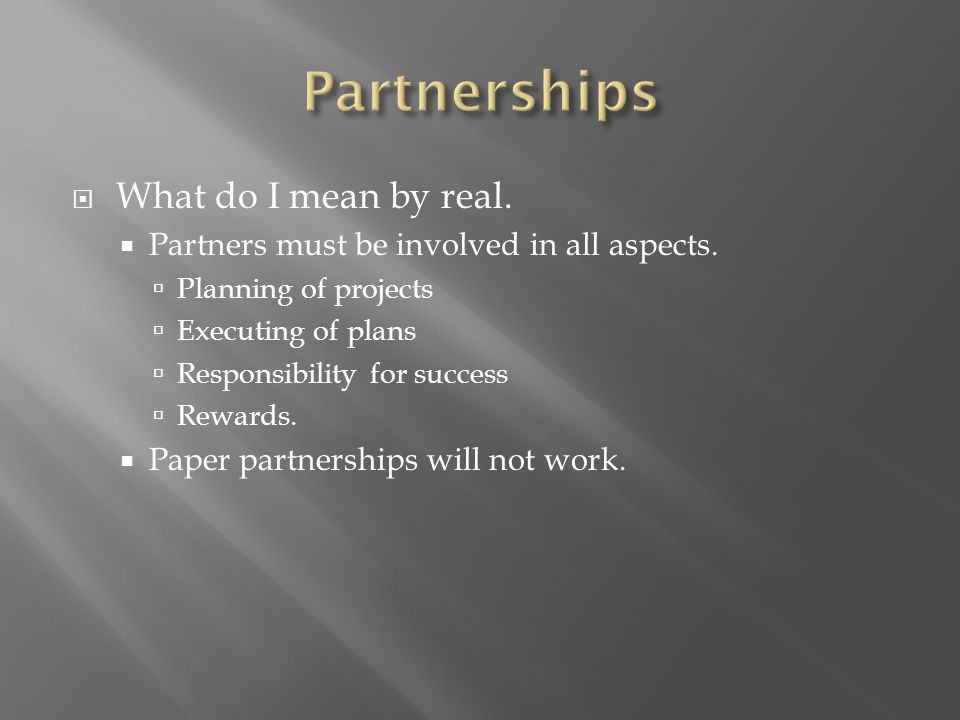  What do I mean by real.  Partners must be involved in all aspects.