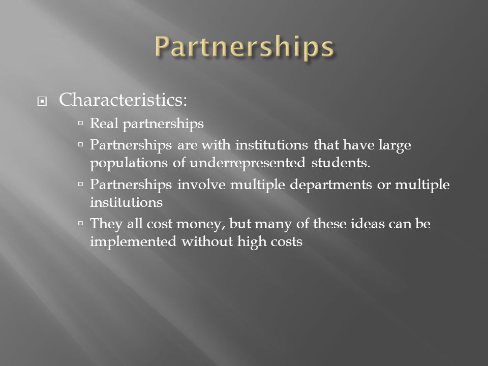  Characteristics:  Real partnerships  Partnerships are with institutions that have large populations of underrepresented students.