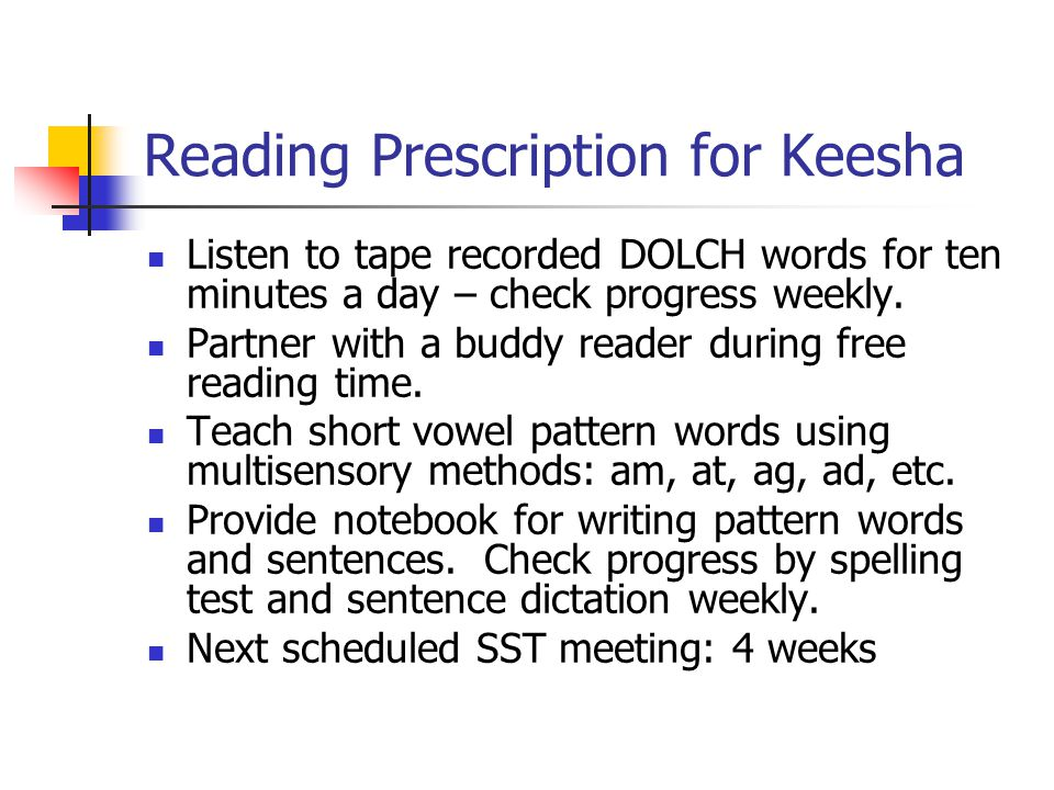 Reading Prescription for Keesha Listen to tape recorded DOLCH words for ten minutes a day – check progress weekly.