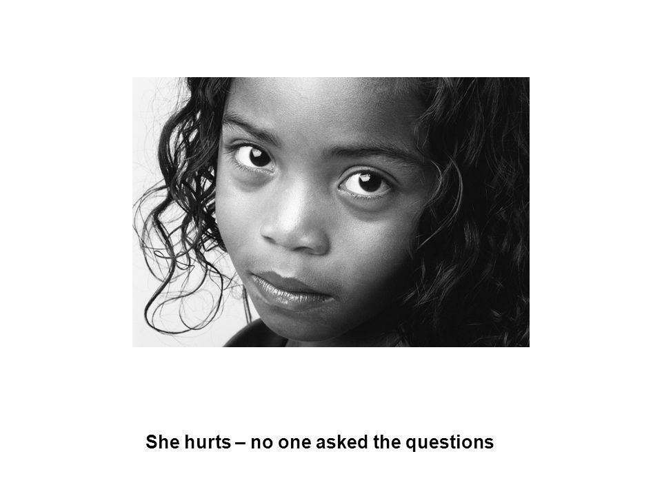 She hurts – no one asked the questions