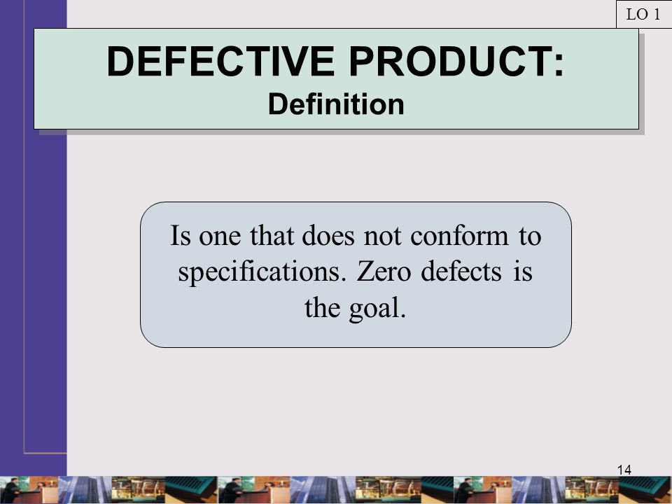 14 DEFECTIVE PRODUCT: Definition Is one that does not conform to specifications.