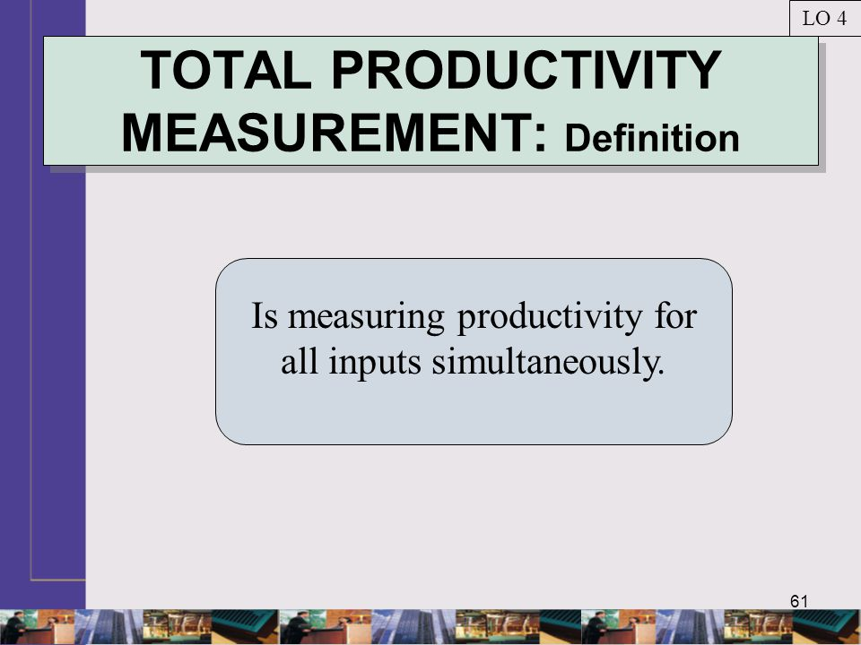 61 TOTAL PRODUCTIVITY MEASUREMENT: Definition Is measuring productivity for all inputs simultaneously.