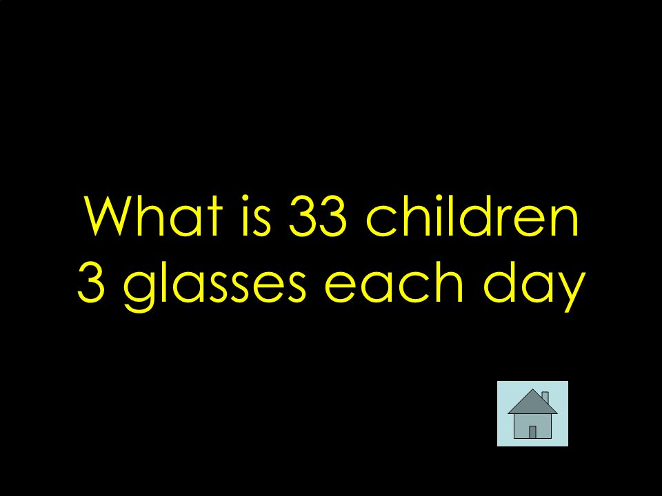 What is 33 children 3 glasses each day