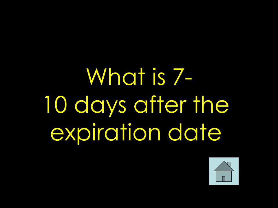What is 7- 10 days after the expiration date