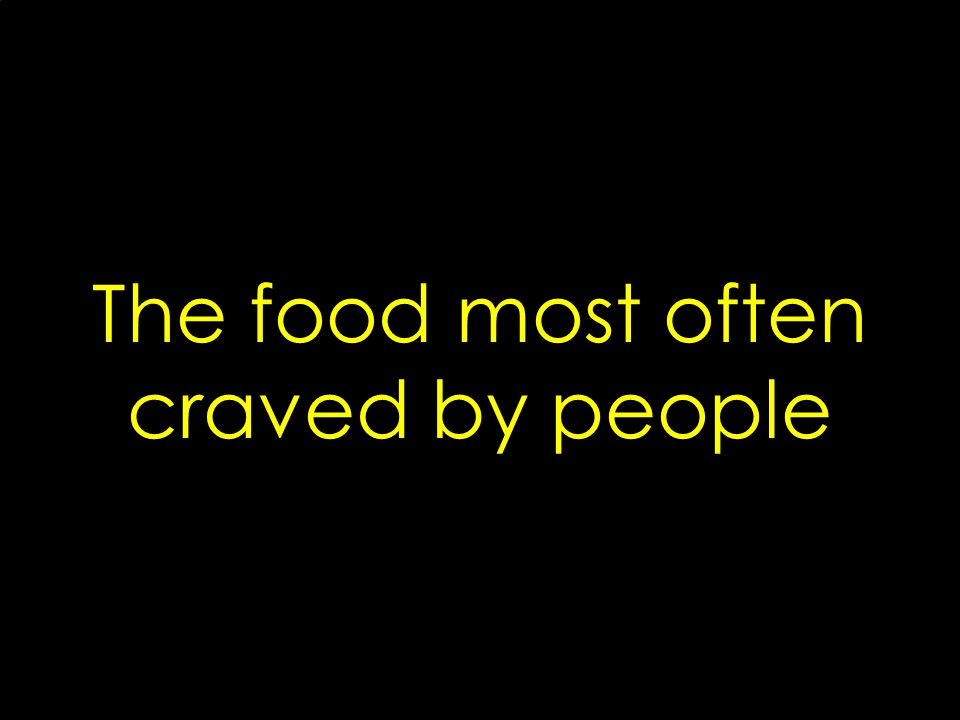 The food most often craved by people