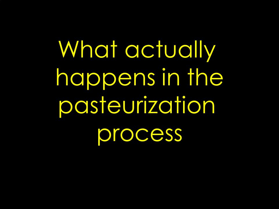What actually happens in the pasteurization process