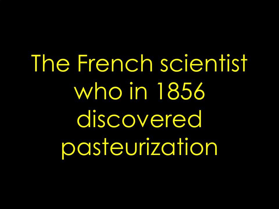 The French scientist who in 1856 discovered pasteurization