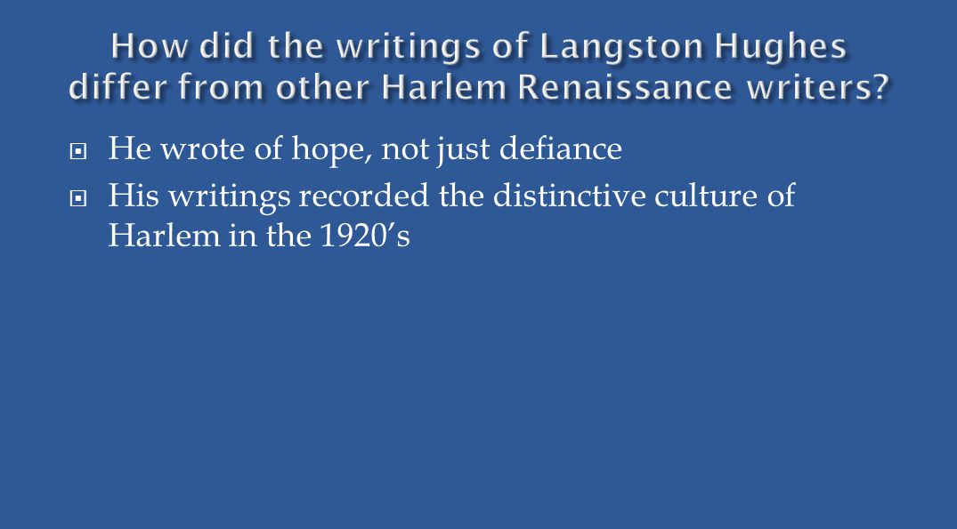  He wrote of hope, not just defiance  His writings recorded the distinctive culture of Harlem in the 1920's