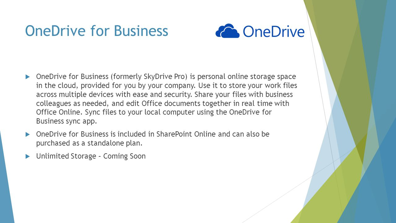 OneDrive for Business  OneDrive for Business (formerly SkyDrive Pro) is personal online storage space in the cloud, provided for you by your company.