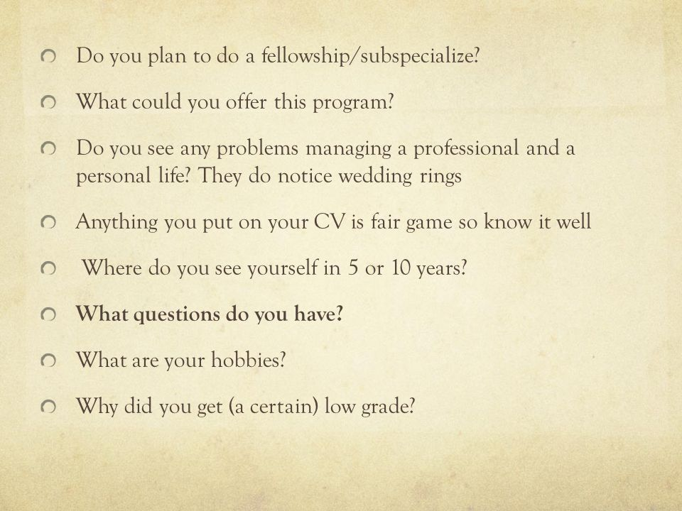 Do you plan to do a fellowship/subspecialize. What could you offer this program.