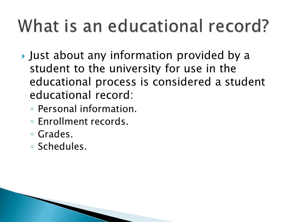  Just about any information provided by a student to the university for use in the educational process is considered a student educational record: ◦ Personal information.