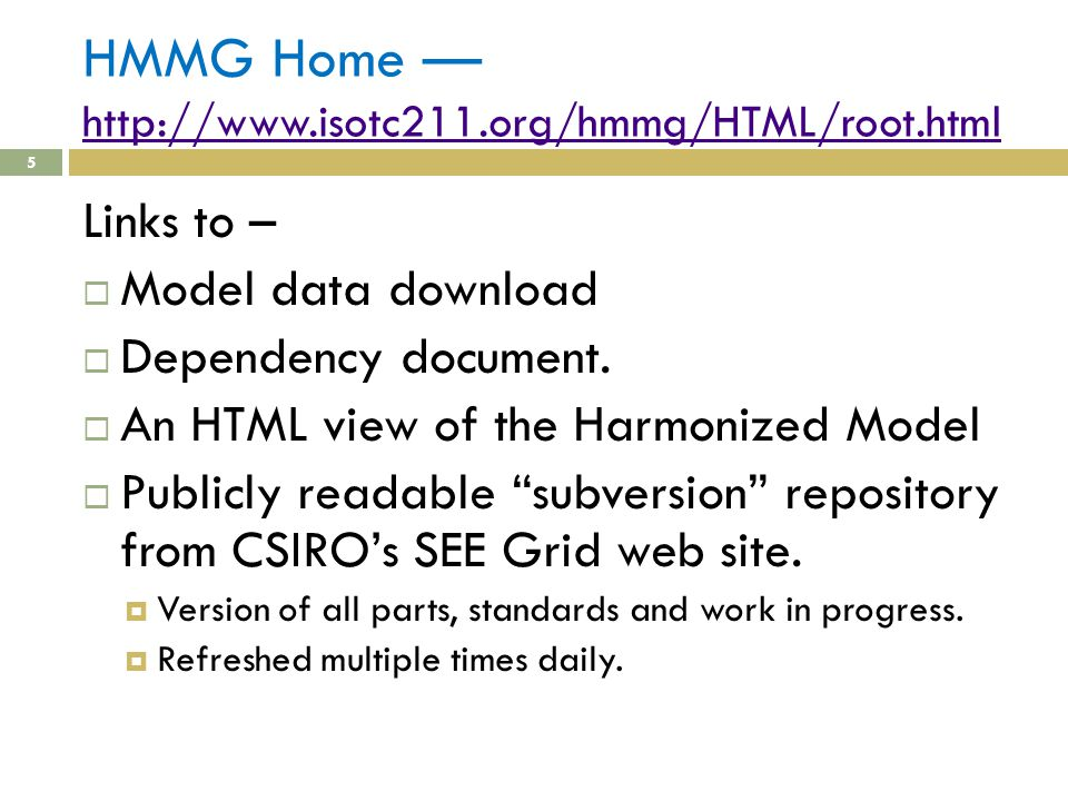 HMMG Home — http://www.isotc211.org/hmmg/HTML/root.html http://www.isotc211.org/hmmg/HTML/root.html Links to –  Model data download  Dependency document.