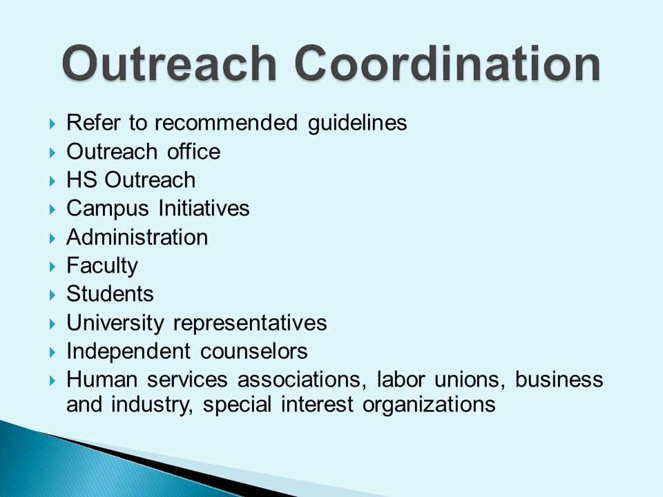  Refer to recommended guidelines  Outreach office  HS Outreach  Campus Initiatives  Administration  Faculty  Students  University representatives  Independent counselors  Human services associations, labor unions, business and industry, special interest organizations