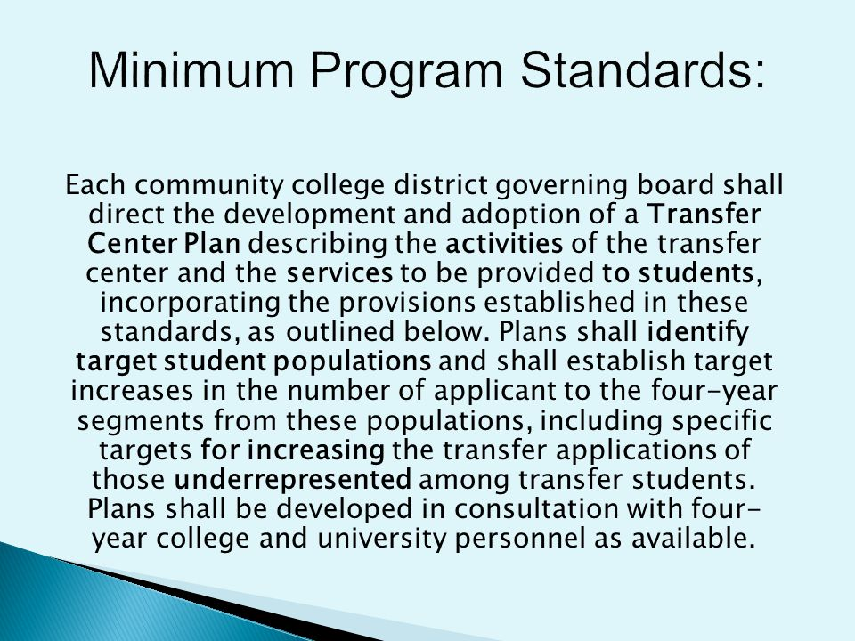 Each community college district governing board shall direct the development and adoption of a Transfer Center Plan describing the activities of the transfer center and the services to be provided to students, incorporating the provisions established in these standards, as outlined below.