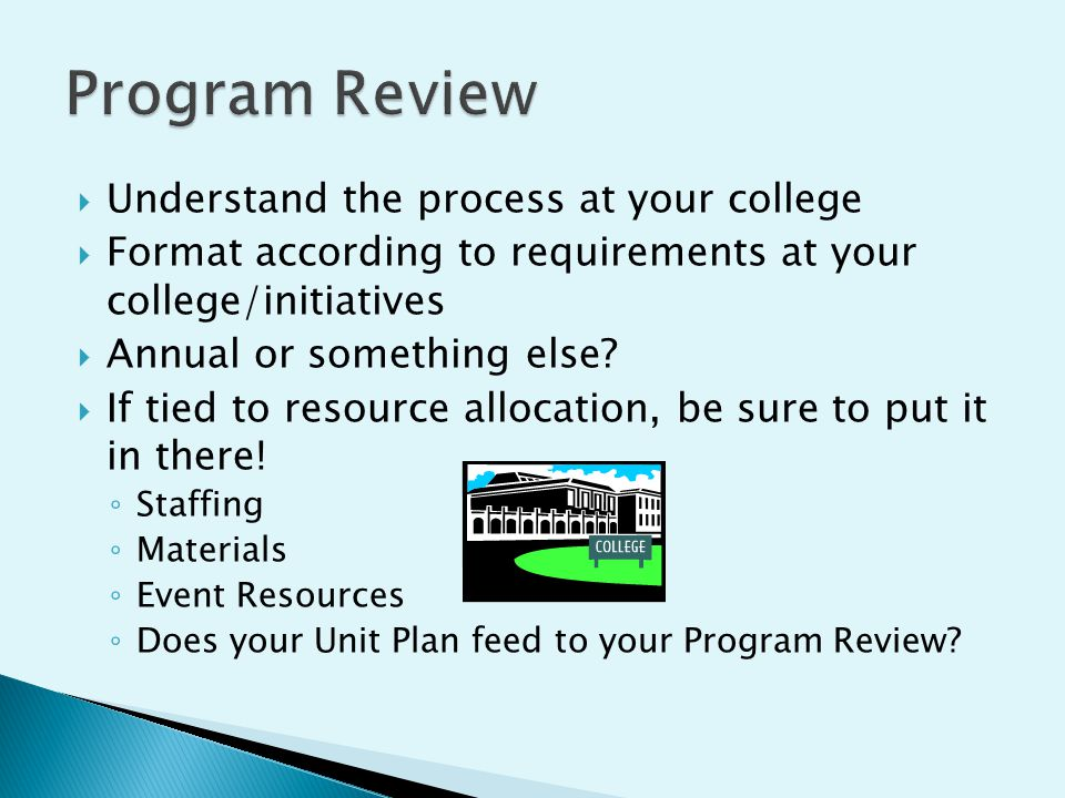  Understand the process at your college  Format according to requirements at your college/initiatives  Annual or something else.
