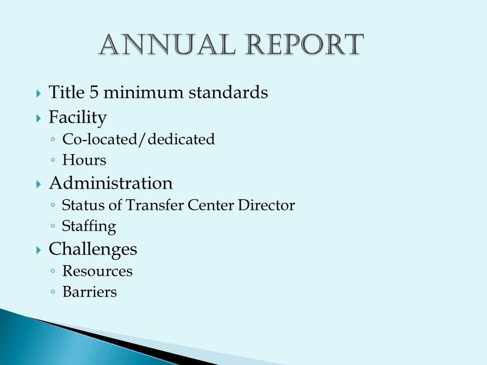  Title 5 minimum standards  Facility ◦ Co-located/dedicated ◦ Hours  Administration ◦ Status of Transfer Center Director ◦ Staffing  Challenges ◦ Resources ◦ Barriers