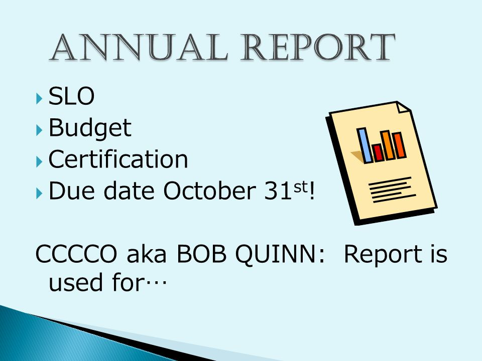  SLO  Budget  Certification  Due date October 31 st ! CCCCO aka BOB QUINN: Report is used for…