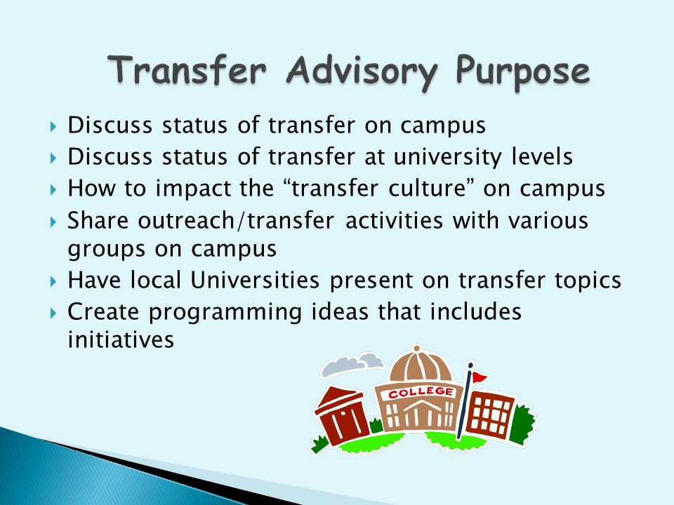  Discuss status of transfer on campus  Discuss status of transfer at university levels  How to impact the transfer culture on campus  Share outreach/transfer activities with various groups on campus  Have local Universities present on transfer topics  Create programming ideas that includes initiatives