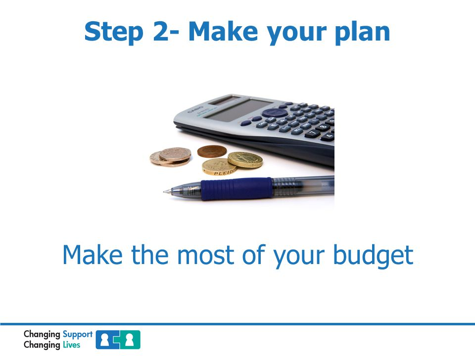 Make the most of your budget Step 2- Make your plan