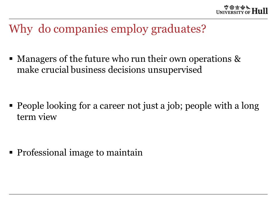 Why do companies employ graduates.
