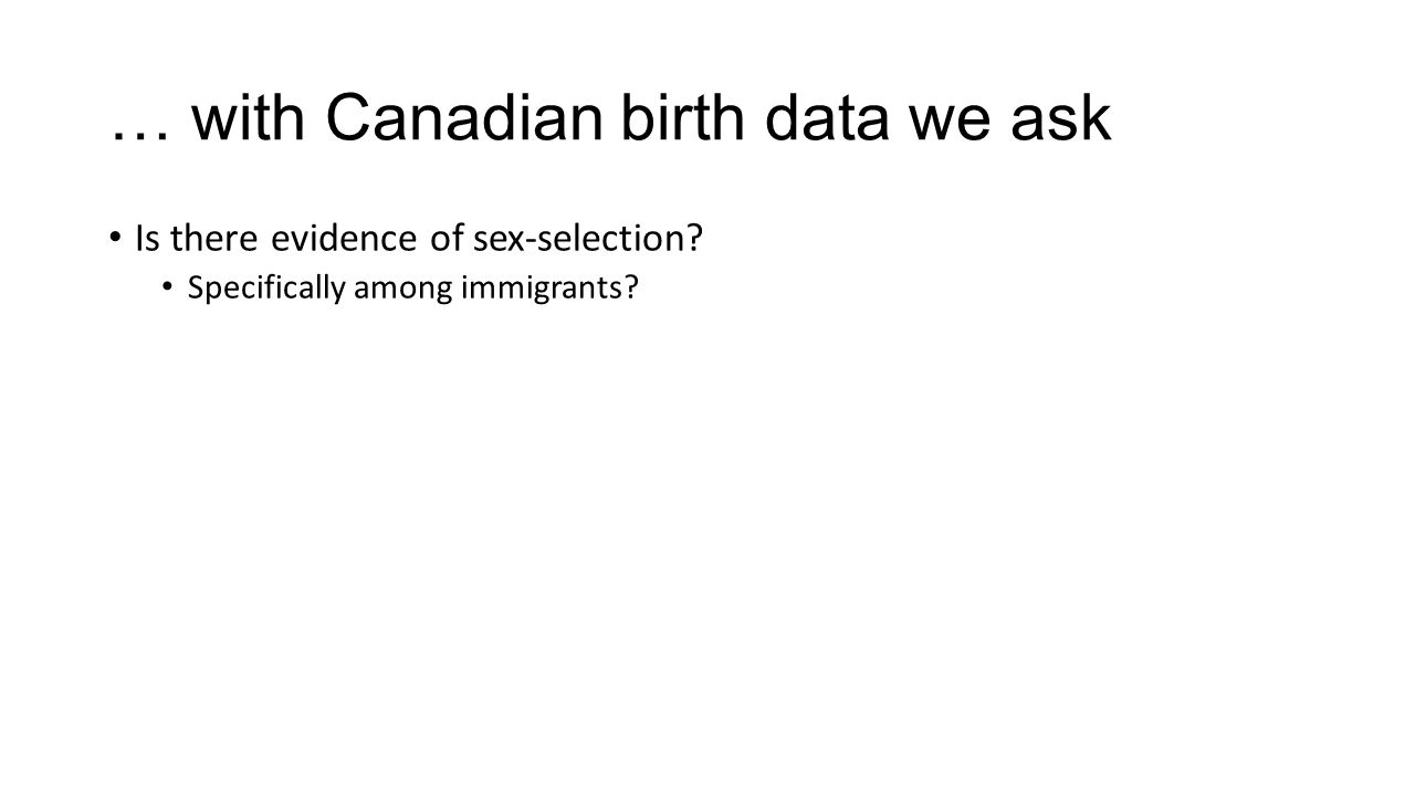 … with Canadian birth data we ask Is there evidence of sex-selection.
