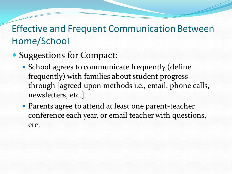 Suggestions for Compact: School agrees to communicate frequently (define frequently) with families about student progress through [agreed upon methods i.e.,  , phone calls, newsletters, etc.].