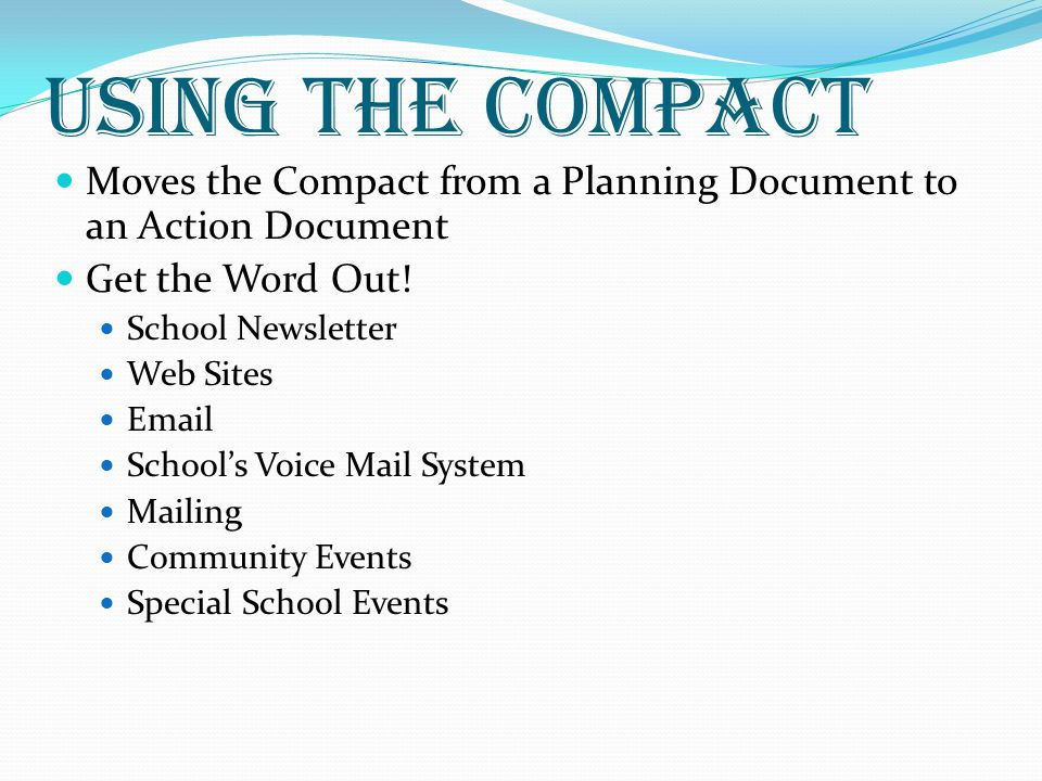 USING THE COMPACT Moves the Compact from a Planning Document to an Action Document Get the Word Out.