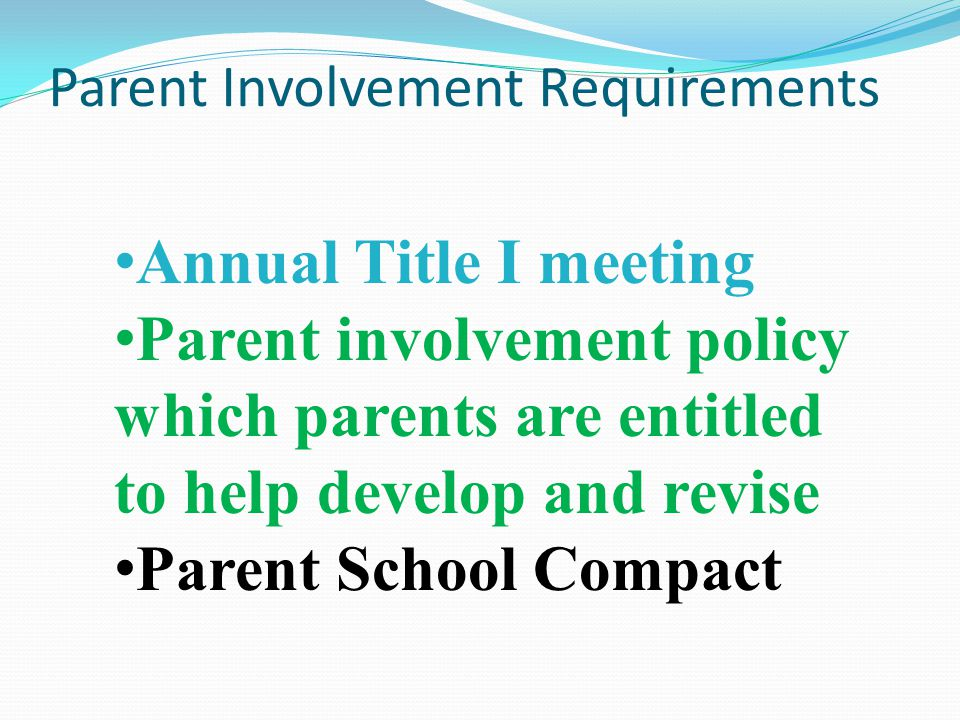 Parent Involvement Requirements Annual Title I meeting Parent involvement policy which parents are entitled to help develop and revise Parent School Compact