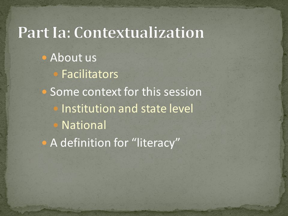 About us Facilitators Some context for this session Institution and state level National A definition for literacy