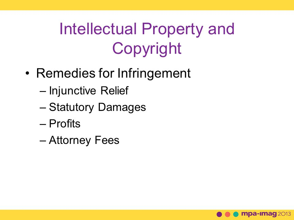 Intellectual Property and Copyright Remedies for Infringement –Injunctive Relief –Statutory Damages –Profits –Attorney Fees